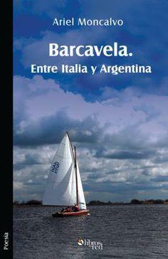 BARCAVELA. ENTRE ITALIA Y ARGENTINA - Ariel Moncalvo - Poesía