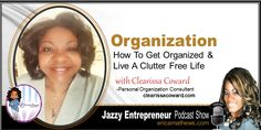 [PODCAST] Organization: How To Get Organized & Live A Clutter Free Life -Clearissa Coward