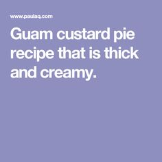 Guam custard pie recipe that is thick and creamy.