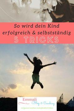 Dein Kind soll erfolgreich, glücklich und selbstständig werde? Dann helfen dir diese 5 Tricks...