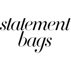 Statement Bags ❤ liked on Polyvore featuring text, words, bags, backgrounds, phrase, quotes and saying