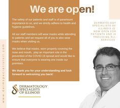 We Are Open !!   And look forward to welcoming you #safteyfirst #hygiene #prevention #covid19 #DermatologySpecialistsOfIllinois #DrKhanna Illinois, Health, Health Care, Salud
