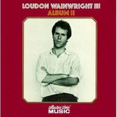 Album II-Loudon Wainwright III (This is Rufus' Dad!)
