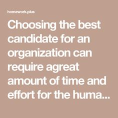 Choosing the best candidate for an organization can require agreat amount of time and effort for the human resources department.