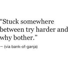 Stuck between try harder & why bother