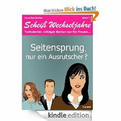 Seitensprung, nur ein Ausrutscher? Band 7 der Scheiß Wechseljahre Serie. Diesmal hat Frau Anna Rea Norton ein Buch zur Serie geschrieben.  http://www.amazon.de/Seitensprung-Ausrutscher-Wechseljahre-Turbulenter-Liebesroman-ebook/dp/B00I41CZ82/ref=sr_1_7?ie=UTF8&qid=1391346535&sr=8-7&keywords=schei%C3%9F+wechseljahre