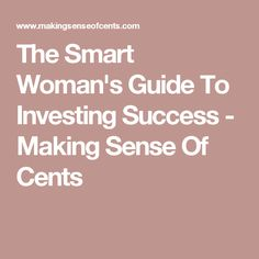 The Smart Woman's Guide To Investing Success - Making Sense Of Cents