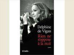"""Rien ne s'oppose à la nuit by Delphine de Vigan  """"La part visible du chagrin s'était dissoute dans l'eau usée des vaisselles."""""""