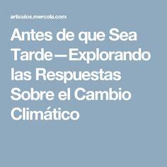 Antes de que Sea Tarde—Explorando las Respuestas Sobre el Cambio Climático