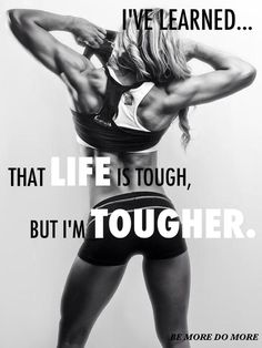 I've learned...That LIFE is tough, but I'm tougher #fitfluential