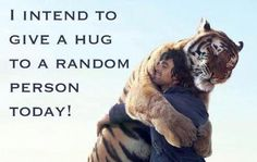 """I intend to give a hug to a random person today!"" { #cute #tiger #animal #smile #inspiration #wisdom #word #quotes #intent }"