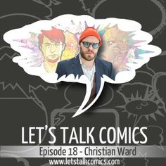 """Want to know how Christian Ward got to where he is in comics working on books like """"Olympus,"""" """"Infinite Vacation,"""" """"ODY-C"""" & more? Find out on Let's Talk Comics!"""