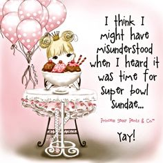 I think I might have misunderstood when I heard Super Bowl Sundae Sassy Quotes, Cute Quotes, Funny Quotes, Motivational Quotes, Qoutes, Inspirational Quotes, Positive Quotes, Fabulous Quotes, Pink Quotes