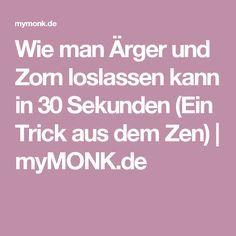 Wie man Ärger und Zorn loslassen kann in 30 Sekunden (Ein Trick aus dem Zen) | myMONK.de