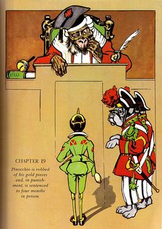 Pinocchio is sentenced to four months in prison. The Adventures of Pinocchio by C. Collodi Avventure di Pinocchio Illustrated by Attilio Mussino Translated by Carol Della Chiesa 1925; reissued 1969: MacMillan, NY Printed in Italy