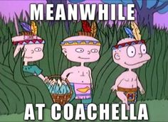 coachella: i need to go to coachella one year. i mean, who doesn't dream of listening live music and living like a hippie for 2 weeks?!? lol