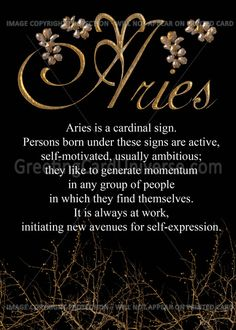 Aries is a cardinal sign. People born under these signs are active, self-motivated, usually ambitious; they like to generate momentum in any group of people in which they find themselves. It is always at work initiating new avenues for self expression.  #Aries