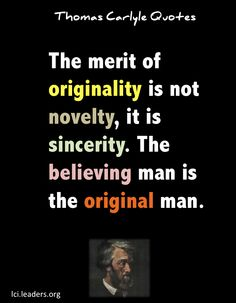 Thomas Carlyle quote on originality. Thomas Carlyle, Christian Faith, Author, The Originals, Quotes, Qoutes, Quotations, Writers, Sayings