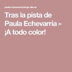Tras la pista de Paula Echevarría » ¡A todo color!