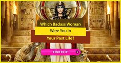 Which Badass Woman Were You In Your Past Life?