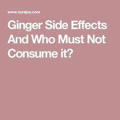 Ginger Side Effects And Who Must Not Consume it?