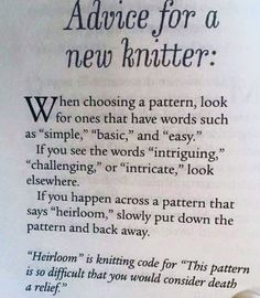 ggmadeit:  knitalot:  Advice for a new #knitter… #knitting #knitstagram #knittersofinstagram #Instaknit #igknitters #knittingaddict #knitaddict   That part
