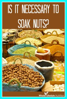 Is It Necessary To Soak Nuts? | WholeLifestyleNutrition.com