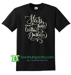 Stars Can't Shine Without Darkness T shirt gift tees adult unisex custom clothing Size S-3XL