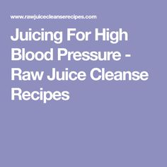 Juicing For High Blood Pressure - Raw Juice Cleanse Recipes