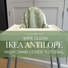Quick And Easy Tutorial For Sewing A Wipe Clean Cover For The IKEA Antilope High  Chair