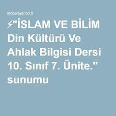 """⚡""""İSLAM VE BİLİM Din Kültürü Ve Ahlak Bilgisi Dersi 10. Sınıf 7. Ünite."""" sunumu"""