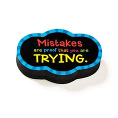 """Remind students that it's okay to make mistakes with this colorful whiteboard eraser. Features the quote, """"Mistakes are proof that you are trying."""" Magnetic backing allows it to attach directly to magnetic whiteboards and other metal surfaces. Measures approximately 3-1/2"""" and 3/4"""" thick. #backtoschool #backtoschool2017 #gotitatunited #teacheressentials #classroomessentials http://www.unitednow.com/product/21039/mistakes-magnetic-whiteboard-eraser.aspx?item=44515"""