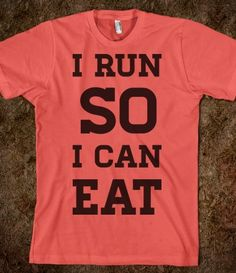 story of my life....except ive been slacking on the running bit lately and emphasizing the eating!