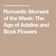 Romantic Moment of the Week: The Age of Adaline and Book Flowers