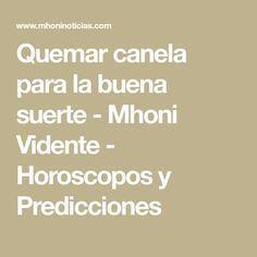 Quemar canela para la buena suerte - Mhoni Vidente - Horoscopos y Predicciones