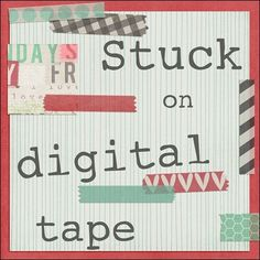 stuck on digital tape at the daily digi | digital scrapbooking