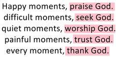 Praise, seek, worship, trust, and thank God.