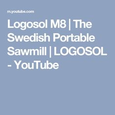 Logosol M8 | The Swedish Portable Sawmill | LOGOSOL - YouTube