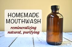 Homemade Mouthwash - Remineralizing, Purifying and Natural