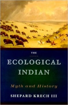 The Ecological Indian: Myth and History https://www.amazon.com/dp/0393047555?m=A1WRMR2UE5PIS8&ref_=v_sp_detail_page