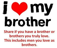 I really love my little brother!!! And I really love my cousin who is the big brother I never had and my best friend!!! ♥♥♥♥