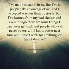 """""""I've made mistakes in my life. I've let people take advantage of me, and I accepted way less than I deserve, but I've learned from my bad choices and even though there are some things I can n"""
