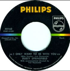 "dusty Springfield ""I only want to be with you"""