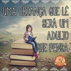 Uma criança que lê, será um  adulto que pensa
