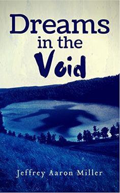 Dreams in the Void by Jeffrey Miller http://www.amazon.com/dp/B011W96XIU/ref=cm_sw_r_pi_dp_dia8wb0G6TKF8