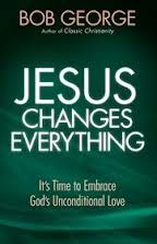 Jesus Changes Everything - Bob George