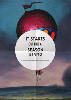 """It starts out like a season in reverse."" - Circa Survive"