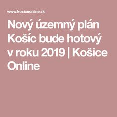 Nový územný plán Košíc bude hotový v roku 2019 | Košice Online Bude, How To Plan