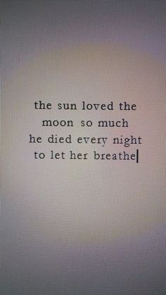 the sun loved the moon so much he died every night to let her breathe