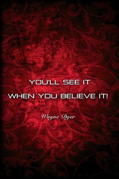 Dr. Wayne Dyer: You'll See It, When You Believe It !